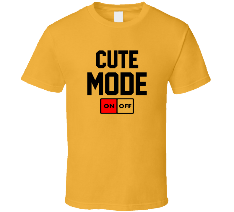 Cute Mode On Funny Gift T Shirt
