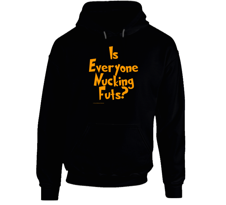Is Everyone Nucking Futs?  Funny Hilarious Comical Gift Hoodie