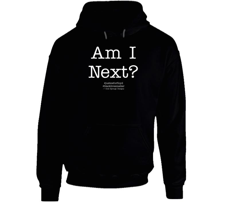 Am I Next? #blacklivesmatter #justiceforfloyd Protest Premium Gift Hoodie