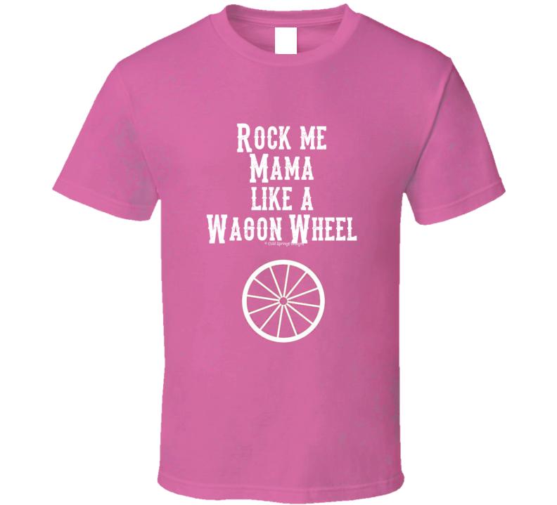 Rock Me Mama Like A Wagon Wheel Country Western Pink T Shirt