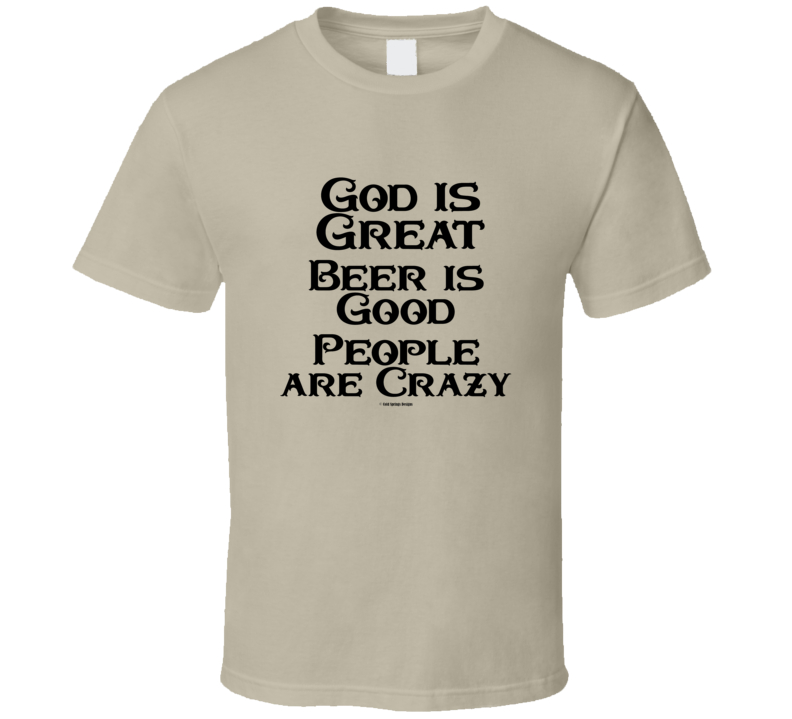 God Is Great Beer Is Good People Are Crazy Country Western Cowboy Gift T Shirt