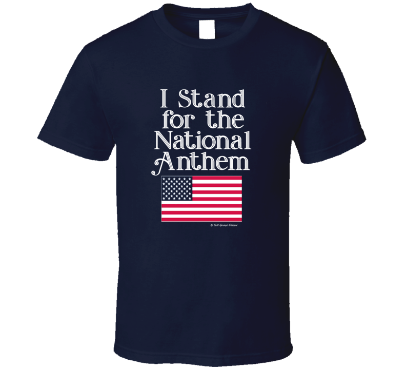 I Stand For The National Anthem Flag Patriotic Usa Gift T Shirt