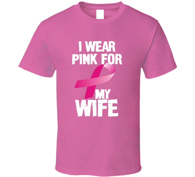 I Wear Pink For My Wife Breast Cancer Awareness Gift T Shirt
