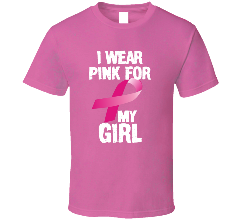 I Wear Pink For My Girl  Breast Cancer Awareness Gift T Shirt