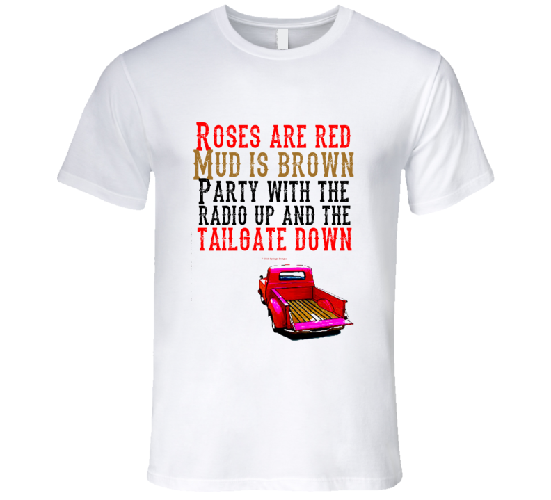 Roses Are Redmud Is Brown Party With The Radio Up And Tailgate Down Premium Country Gift T Shirt