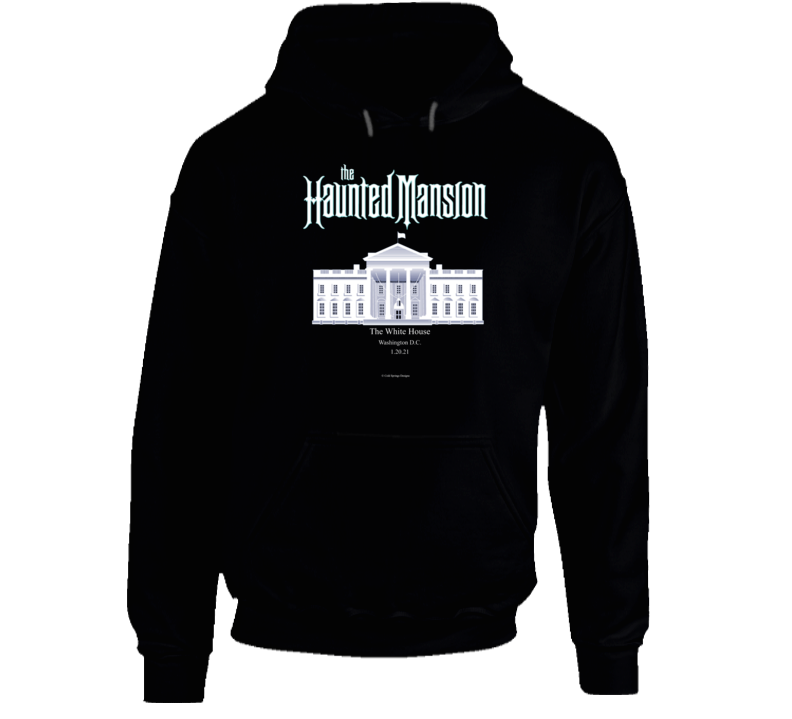 The Haunted Mansion The Whitehouse 01.20.21 Funny Inauguration Gift Hoodie