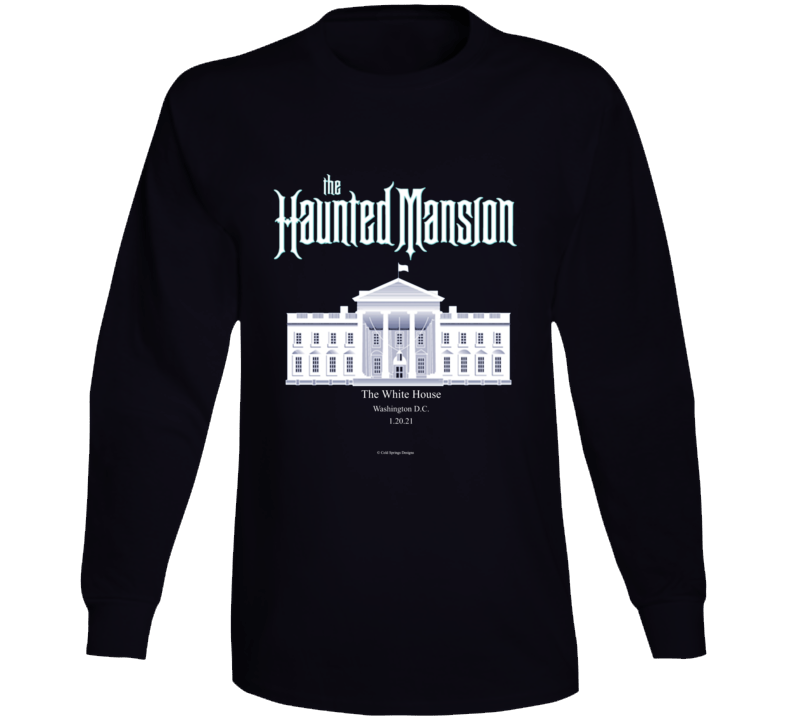 The Haunted Mansion The Whitehouse 01.20.21 Funny Inauguration Gift Long Sleeve T Shirt