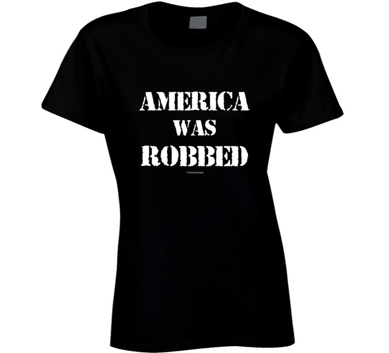 America Was Robbed Patriotic Ladies T Shirt