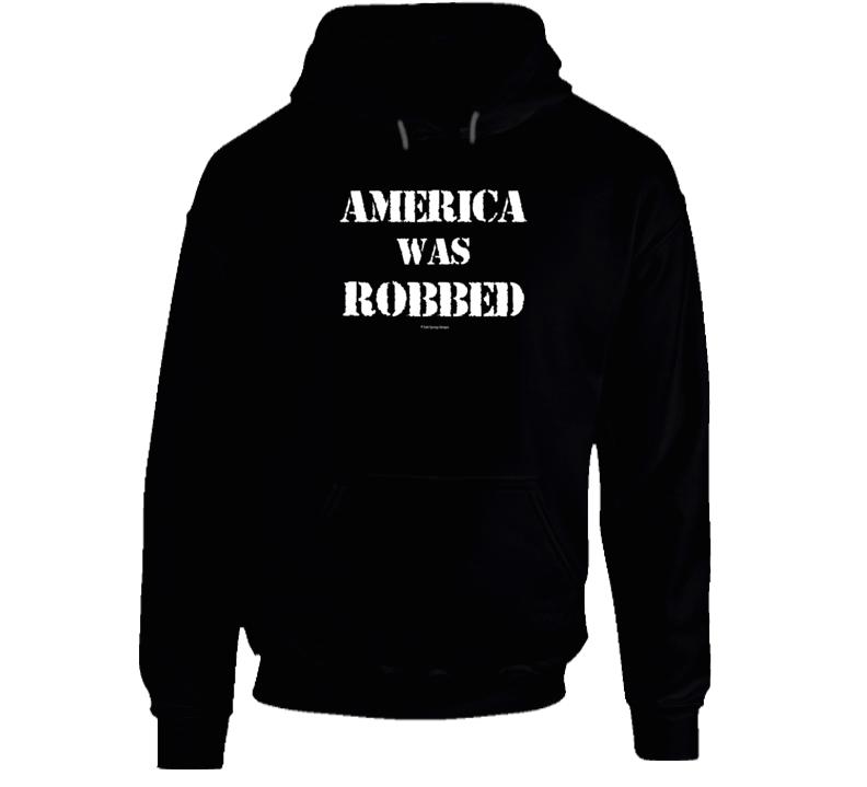 America Was Robbed Patriotic Hoodie