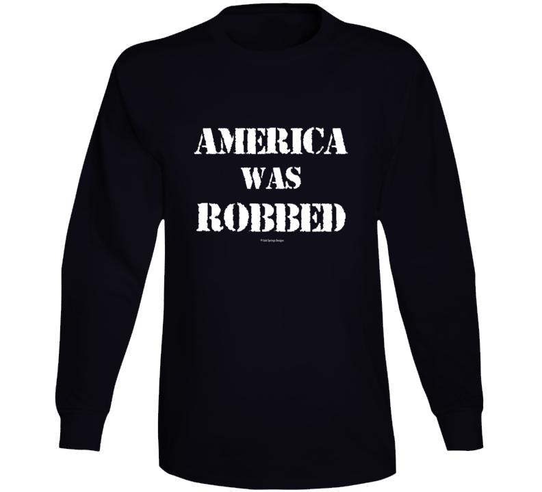 America Was Robbed Patriotic Long Sleeve T Shirt