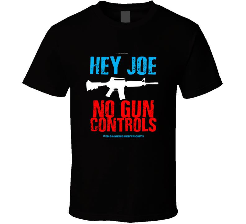 Hey Joe No Gun Controls 2nd Amendment Rights Biden 2a Gift T Shirt