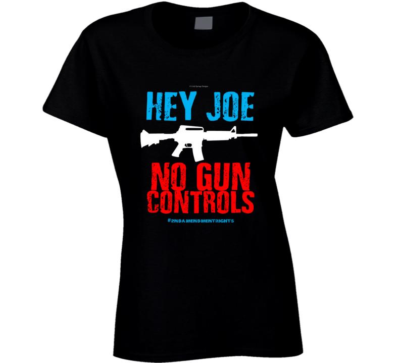 Hey Joe No Gun Controls 2nd Amendment Rights Biden 2a Gift Ladies T Shirt