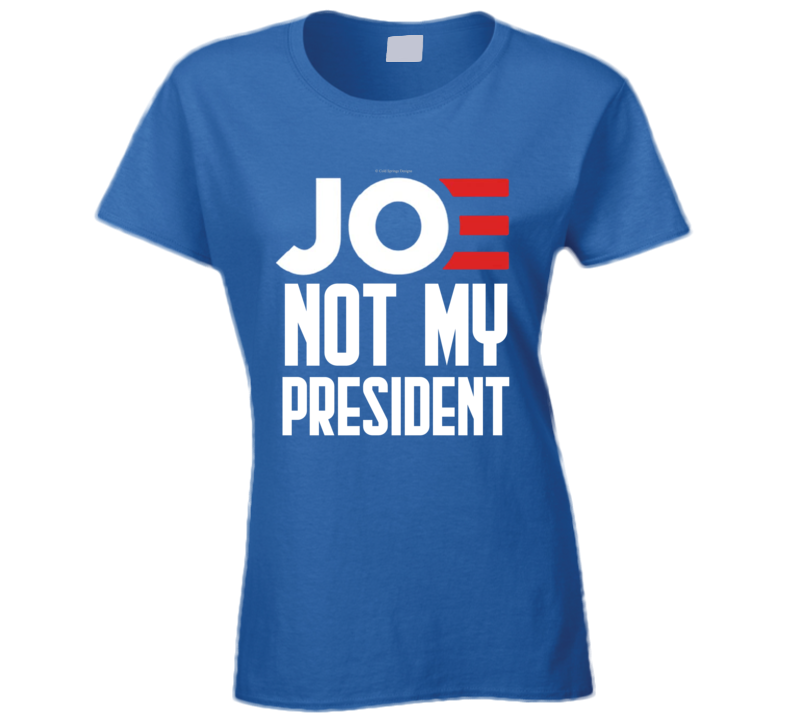 Joe Not My President Funny No Biden Right Conservative Republican Ladies T Shirt