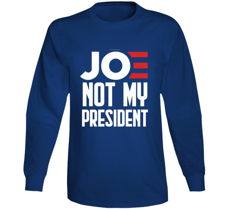 Joe Not My President Funny No Biden Right Conservative Republican Long Sleeve T Shirt