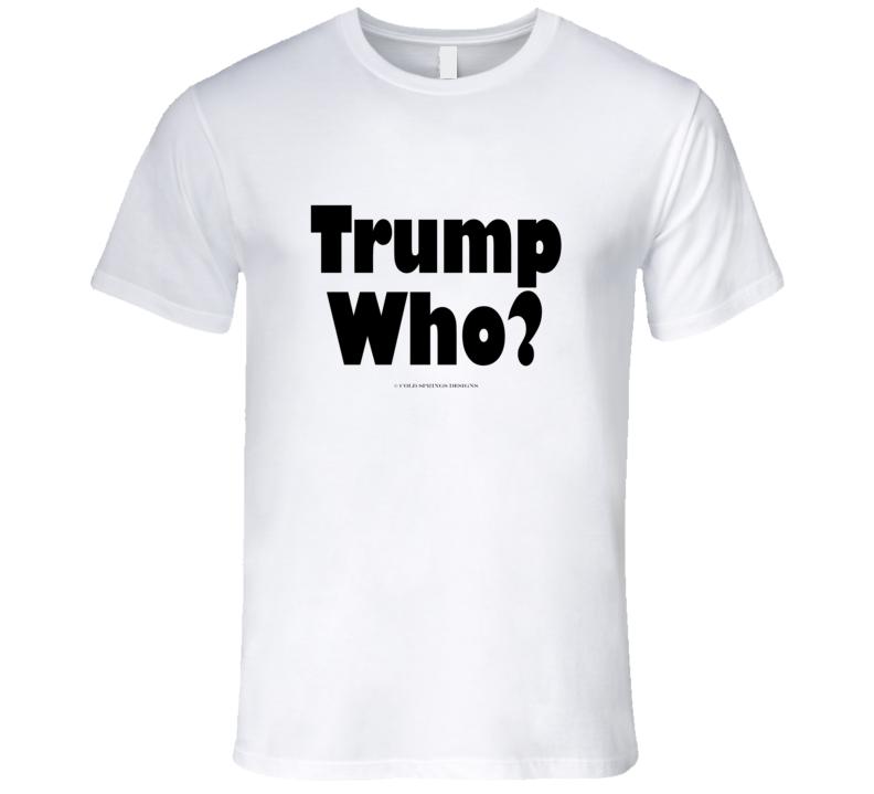 Trump Who? Democrat Biden Funny Political Premium Gift T Shirt