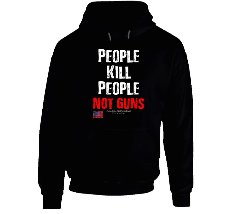 People Kill People Not Guns #liyingbiden #2ndamendment Gift Hoodie