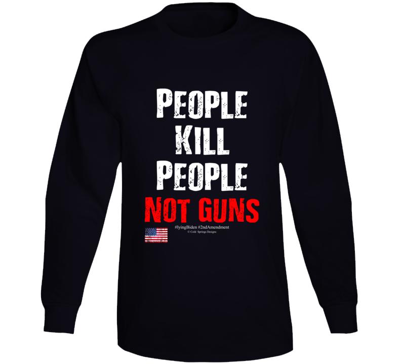 People Kill People Not Guns #liyingbiden #2ndamendment Gift Long Sleeve T Shirt