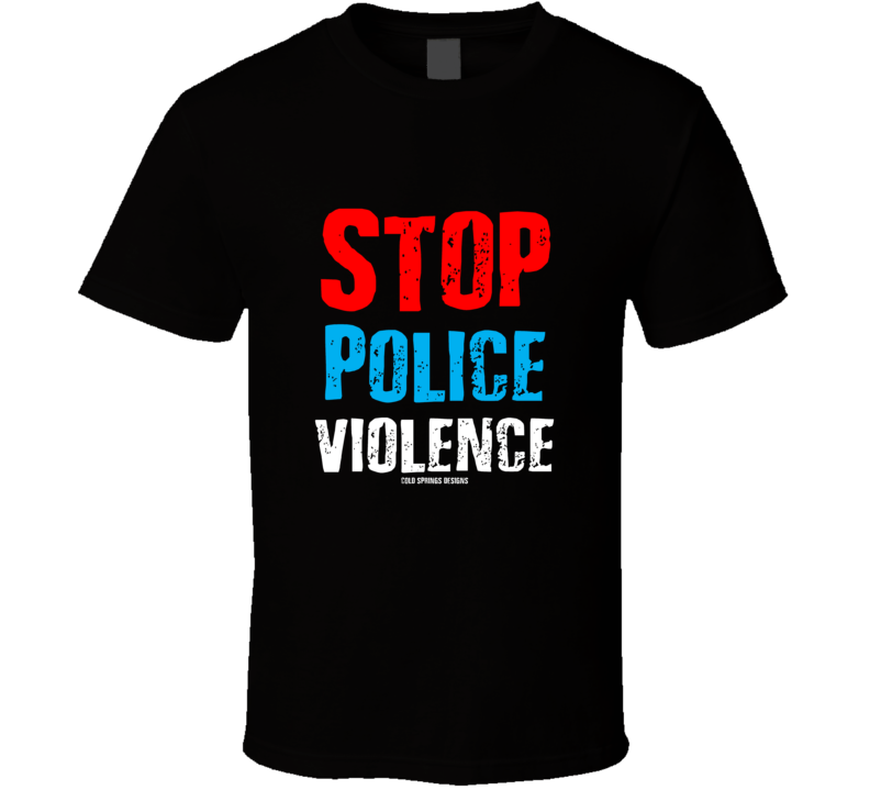 Stop Police Violence Black Lives Cold Springs Designs Gift T Shirt