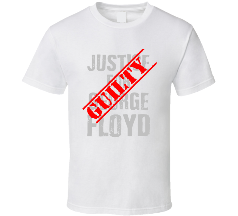 Guilty  Justice For George Floyd Black Lives Matter Verdict T Shirt