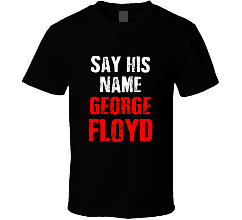 Say His Name George Floyd Black Lives Matter Cold Springs Designs Gift T Shirt