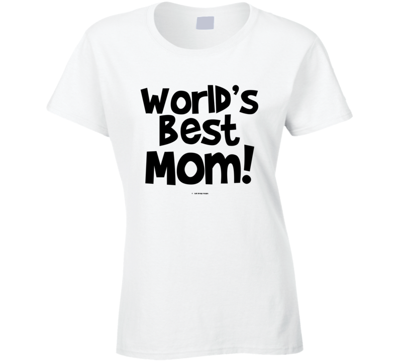 World's Best Mom Mothers Day Gift Cold Springs Designs Ladies T Shirt