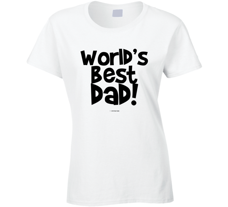 World's Best Dad Fathers Dat Gift Cold Springs Designs Ladies T Shirt