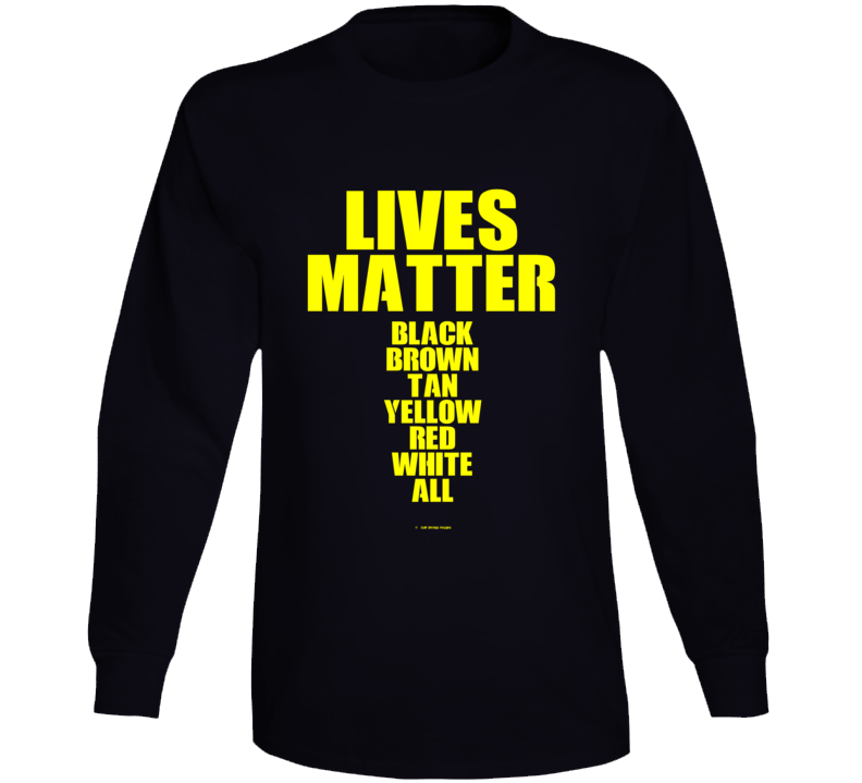 Lives Matter Black Brown Tan Yellow Red White All Gift Long Sleeve T Shirt