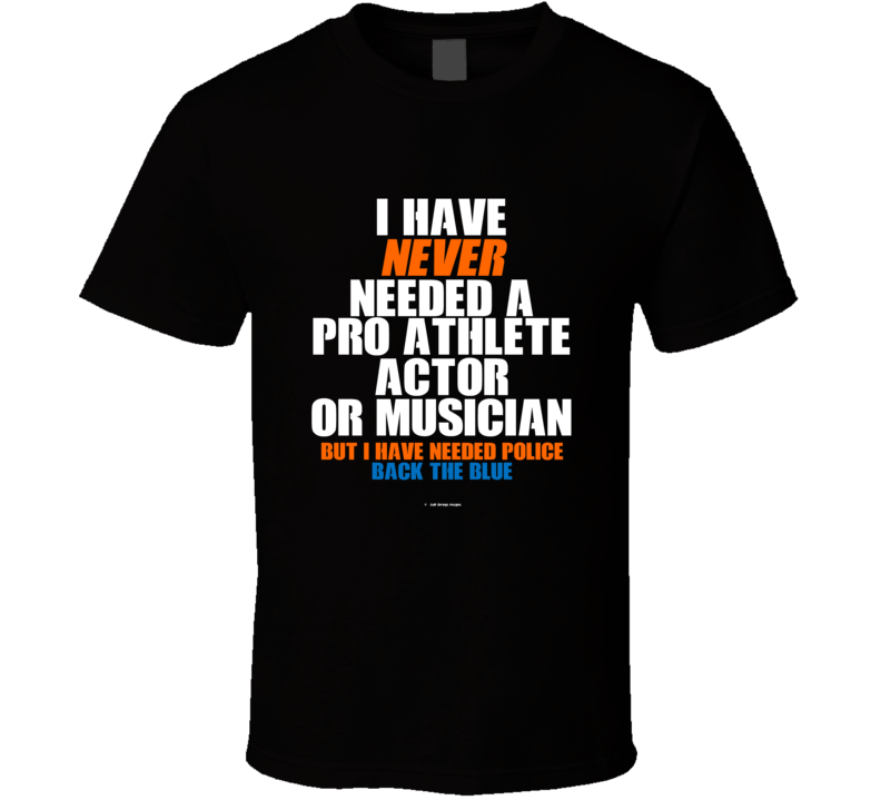 I Have Never Needed A Pro Athlete But I Have Needed Police Back The Blue T Shirt