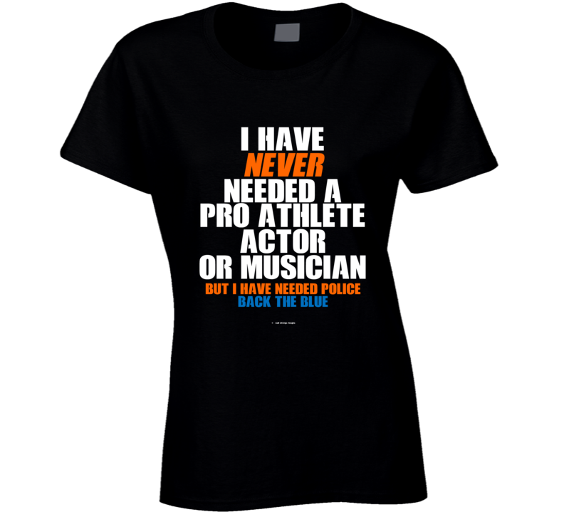 I Have Never Needed A Pro Athlete But I Have Needed Police Back The Blue Ladies T Shirt