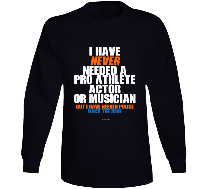 I Have Never Needed A Pro Athlete But I Have Needed Police Back The Blue Long Sleeve T Shirt