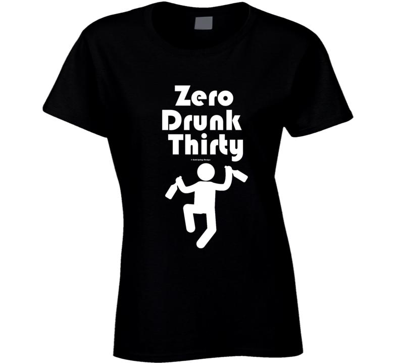Zero Drunk Thirty Ladies T Shirt
