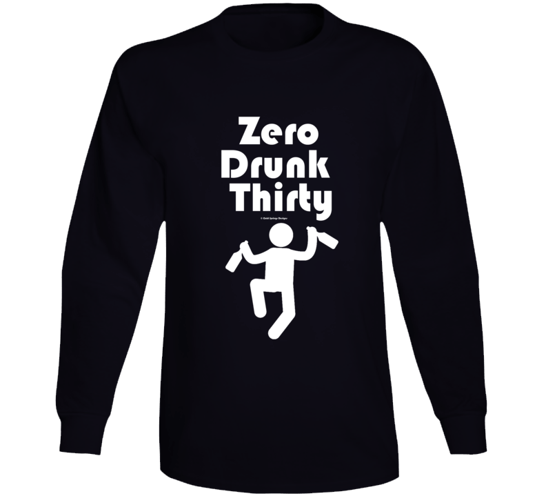 Zero Drunk Thirty Long Sleeve T Shirt