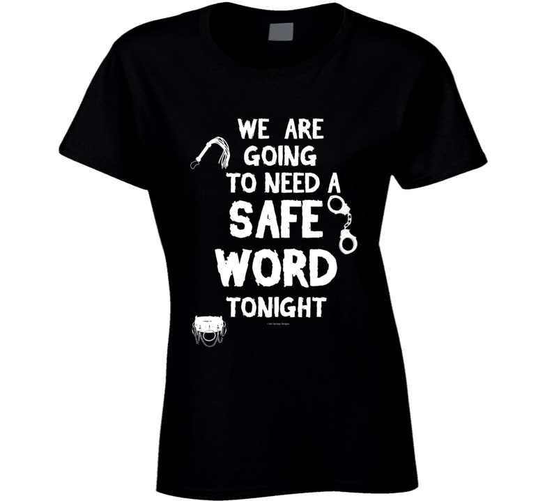 We Are Going To Need A Safe Word Tonight Funny Bdsm Bondage Gift Ladies T Shirt