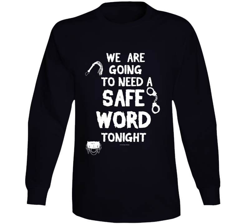 We Are Going To Need A Safe Word Tonight Funny Bdsm Bondage Gift Long Sleeve T Shirt