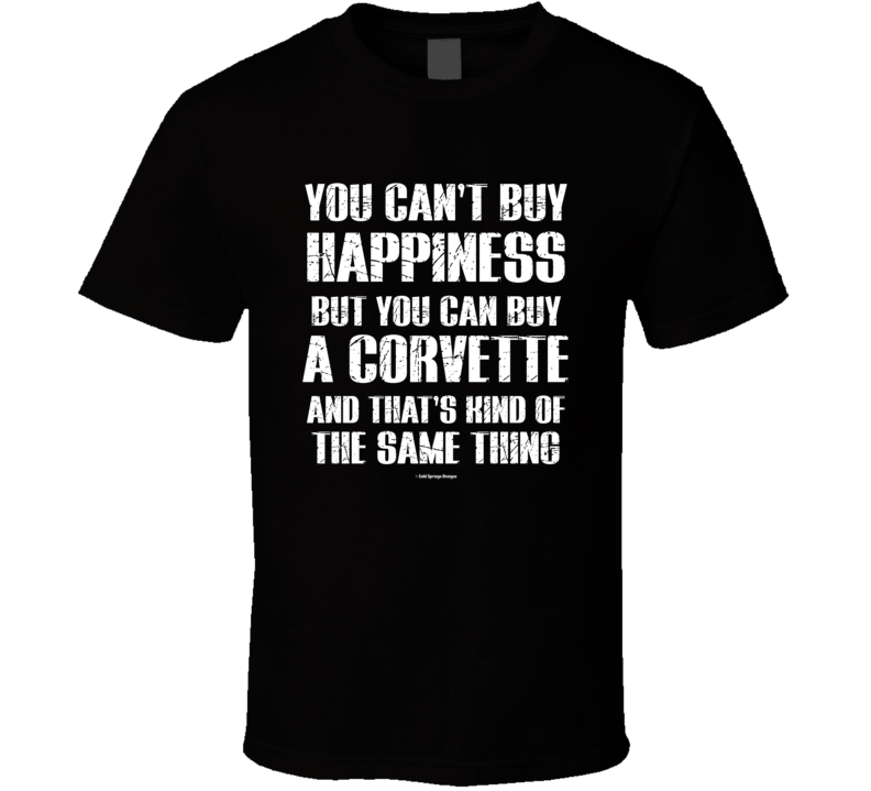 You Can't By Happiness But You Can Buy A Vette And That's Kind Of The Same Thing T Shirt