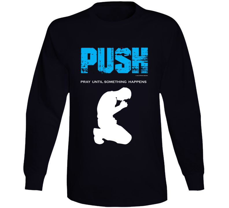 Push Pray Until Something Happens Christian Gift Jesus God Long Sleeve T Shirt