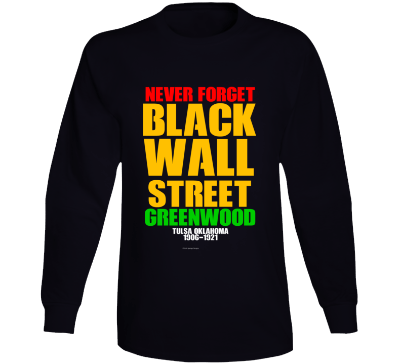 Never Forget Black Wall Street Greenwood Tulsa 1921 Gift Long Sleeve T Shirt