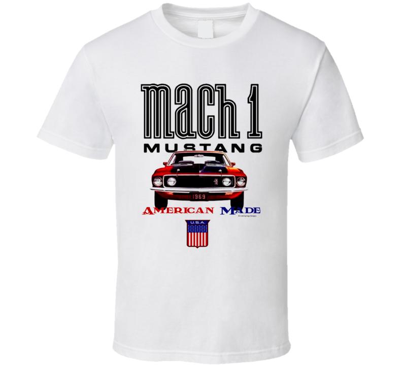 Mustang 1969mach 1 American Made Musclecar Gift T Shirt