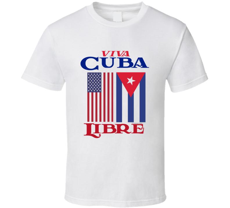 Viva Cuba Libre Free Cuba Freedom Protest T Shirt