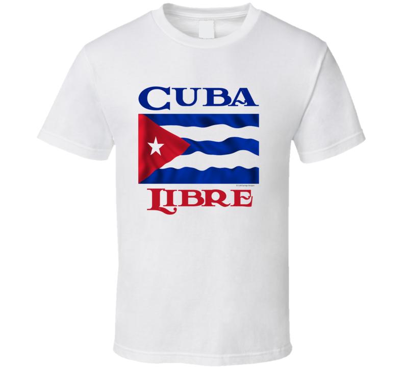 Cuba Libre Free Cuba Freedom Protest T Shirt