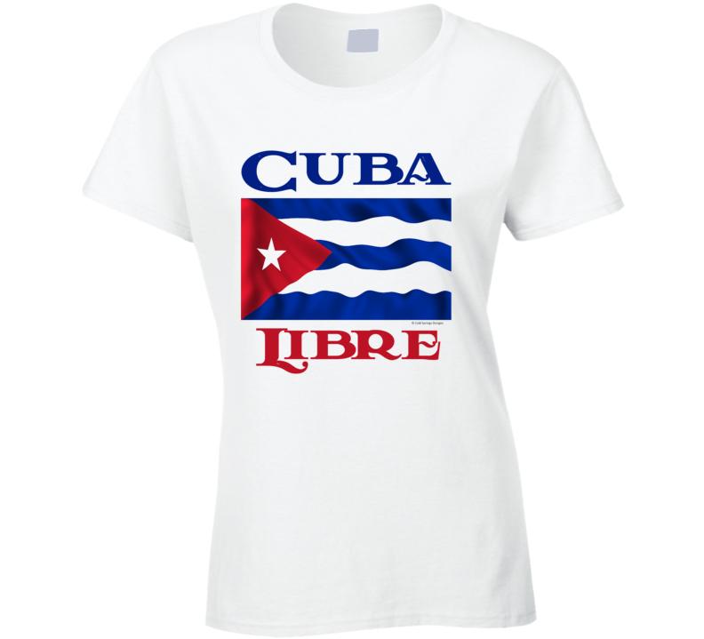 Cuba Libre Free Cuba Freedom Protest Ladies T Shirt