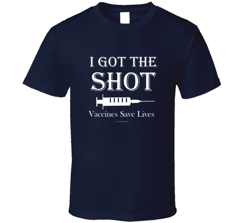 I Got The Shot  Vaccines Save Lives Gift Nurse Vaccination T Shirt