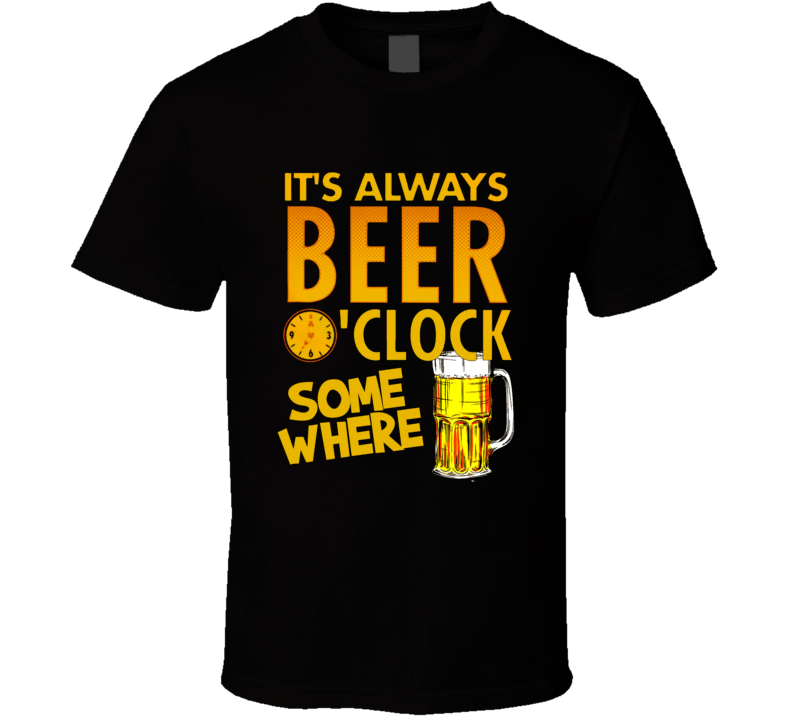 It's Always Beer Oclock Somewhere Funny Drinking Gift T Shirt