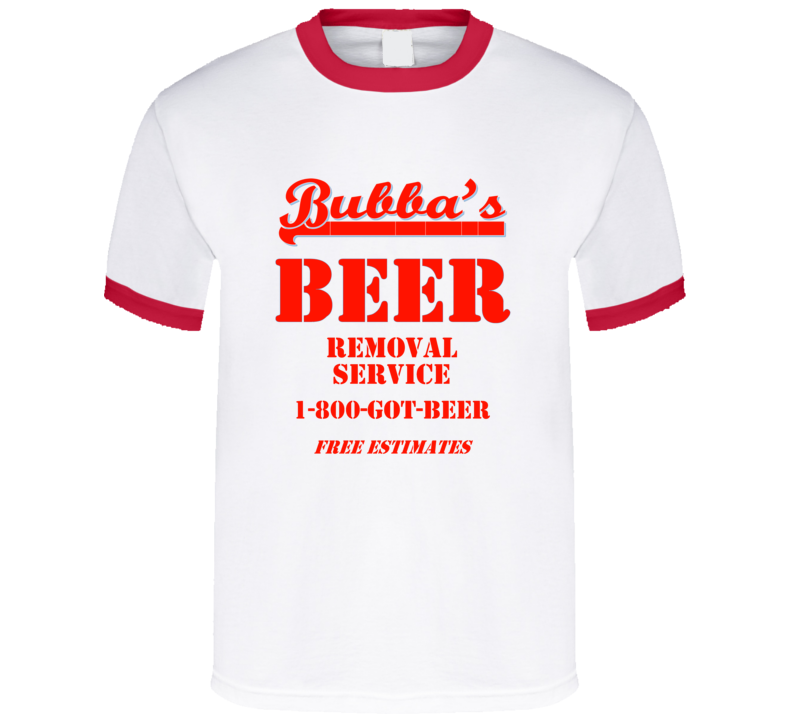 Bubba's Beer Removal Service Funny Drinking Gift T Shirt