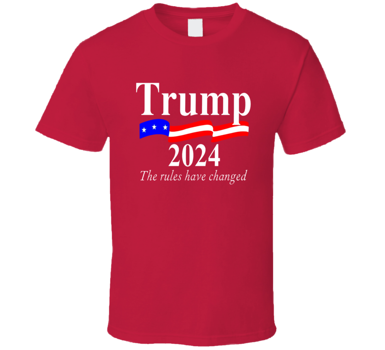 Trump 2024 The Rules Have Changed Republican T Shirt
