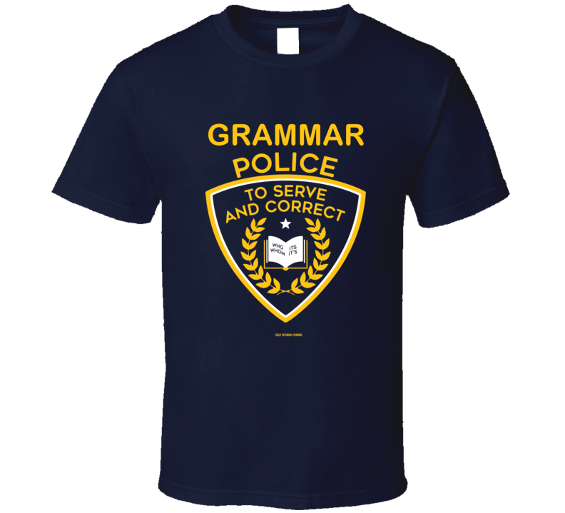 Grammar Police To Serve And Correct Funny Gift T Shirt