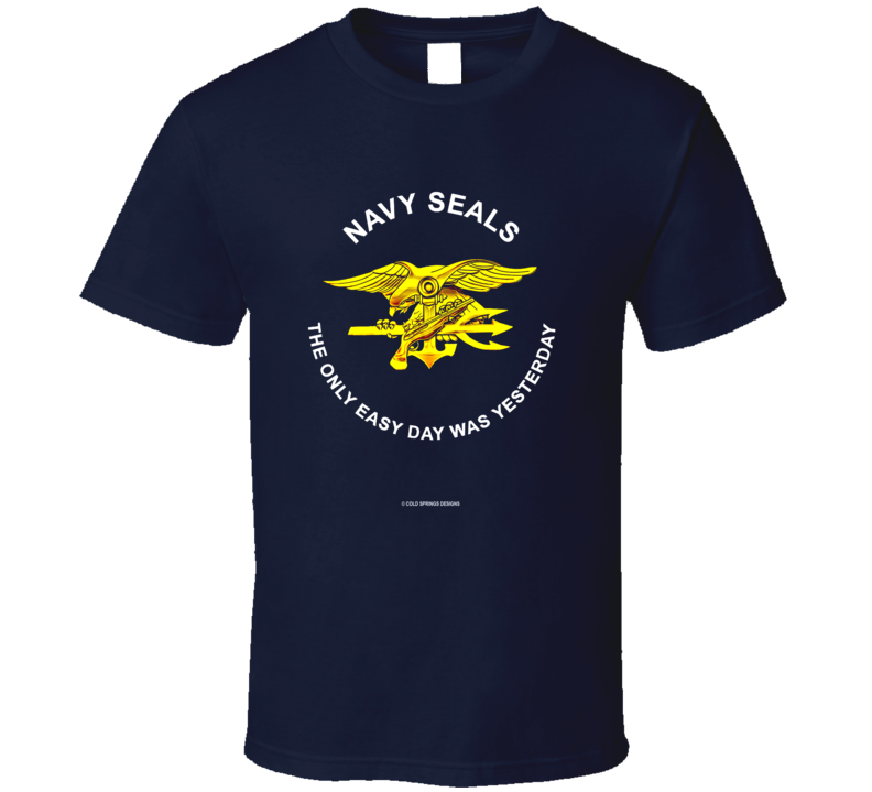 Navy Seals The Only Easy Day Was Yesterday United States Gift T Shirt
