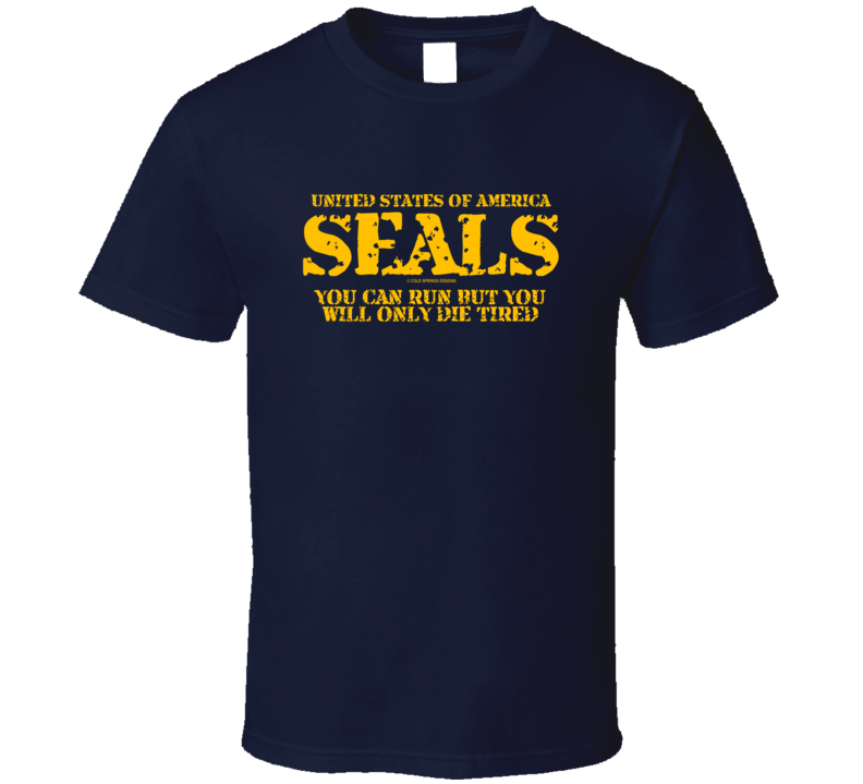 Seals You Can Run But You'll Only Die Tired Navy Gift Veteran T Shirt