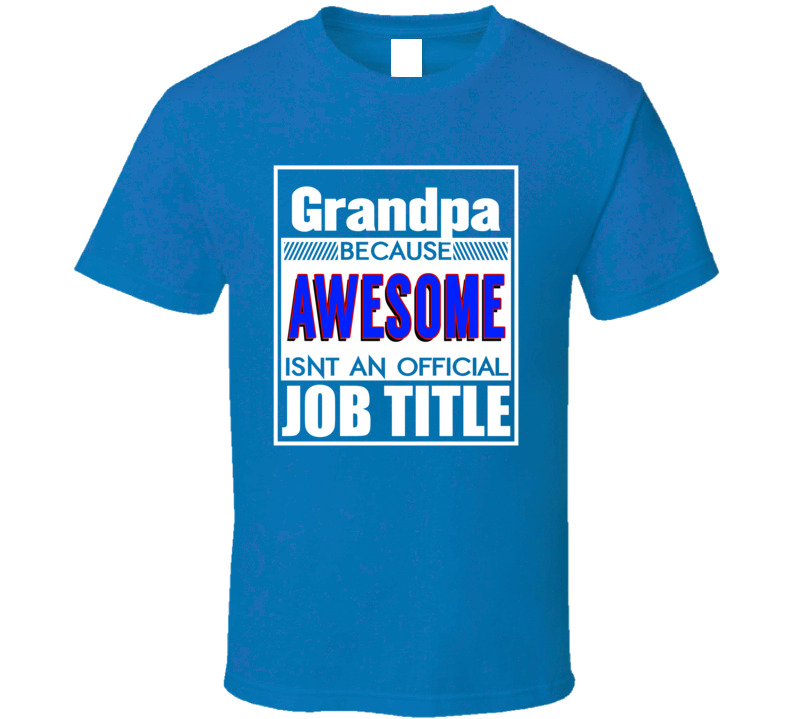 Grandpa Because Awesome Isn't An Official Job Title Funny Gift T Shirt