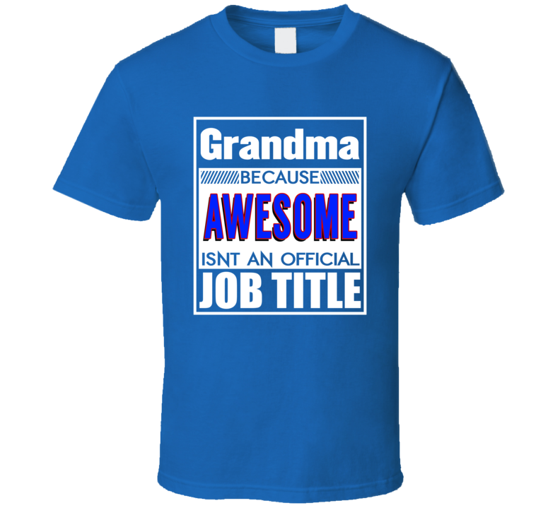 Grandma Because Awesome Isn't An Official Job Title Funny  T Shirt